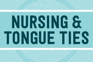 Nursing and Tongue-Ties